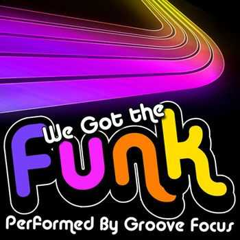Groove Focus - We Got the Funk (2013)