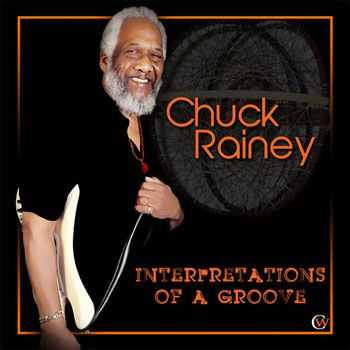 Chuck Rainey - Interpretations of a Groove (2013)