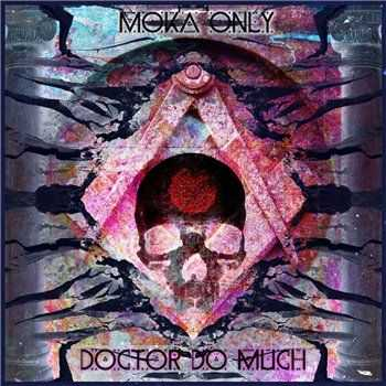 Moka Only (ex. Swollen Members) - Doctor Do Much (2013)