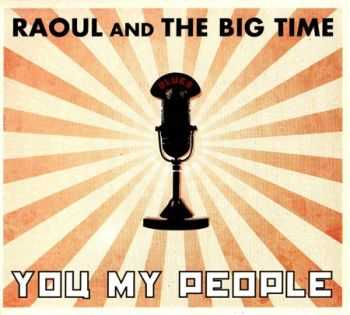 Raoul And The Big Time - You My People 2009