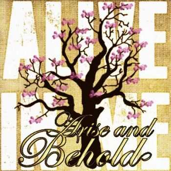 Arise and Behold - Alive in Me (2013)