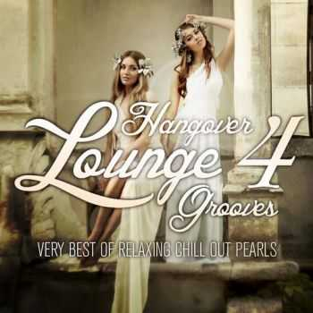 VA - Hangover Lounge Grooves, Vol. 4 (Very Best of Relaxing Chill Out Pearls)(2013)