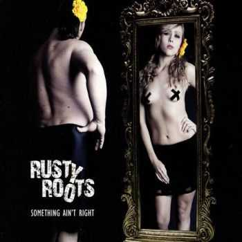 Rusty Roots - Something Ain't Right (2011)
