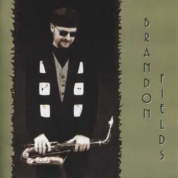 Brandon Fields - Brandon Fields (1995) FLAC