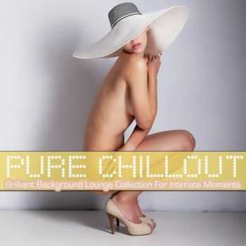 VA - Pure Chillout (Brilliant Background Lounge Collection For Intimate Moments and Mental Relaxation) (2013)