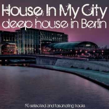 VA - House In My City: Deep House In Berlin (2013)