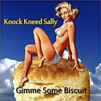 Knock Kneed Sally - Gimme Some Biscuit 2013