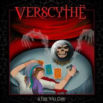 Verscythe - A Time Will Come (2013)