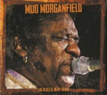 Mud Morganfield - The Blues Is In My Blood 2013