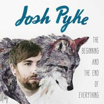Josh Pyke � The Beginning And The End Of Everything (2013)
