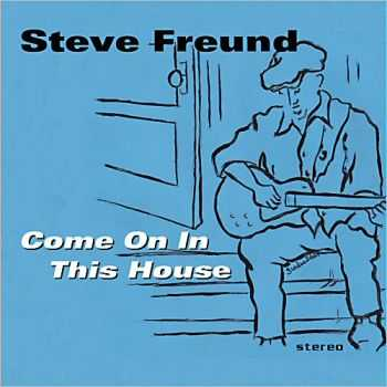 Steve Freund - Come On In This House 2013