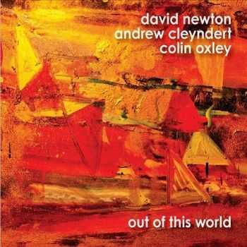 David Newton, Andrew Cleyndert, Colin Oxley - Out Of This World (2013)
