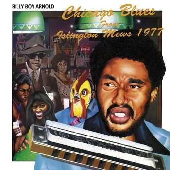 Billy Boy Arnold - Chicago Blues From Islington Mews 1977 (1978) [Reissue 2013] HQ
