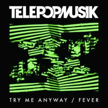Telepopmusik - Try Me Anyway  Fever (2013)