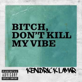 Kendrick Lamar - Bitch, Don't Kill My Vibe (Remixes) EP (2013)