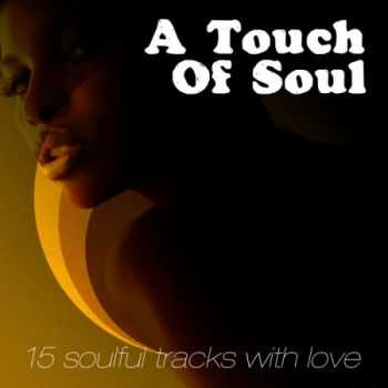 VA - A Touch Of Soul: 15 Soulful Tracks With Love (2013)