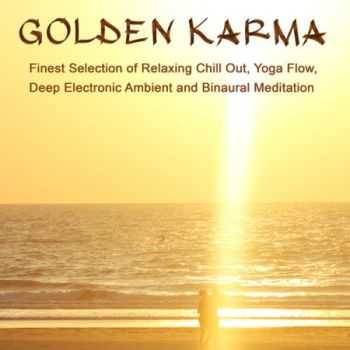 Golden Karma - Finest Selection of Relaxing Chill out, Yoga Flow, Deep Electronic Ambient and Binaural Meditation (2013)