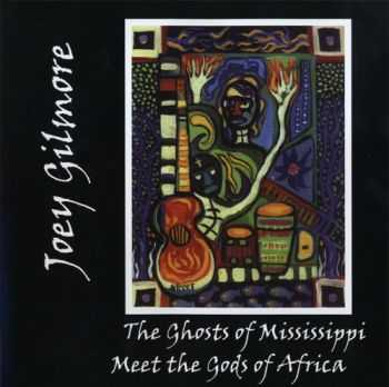 Joey Gilmore - The Ghosts of Mississippi Meet the Gods of Africa 2005