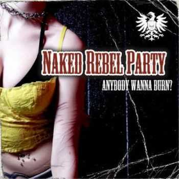 Naked Rebel Party - Anybody Wanna Burn? (2013)