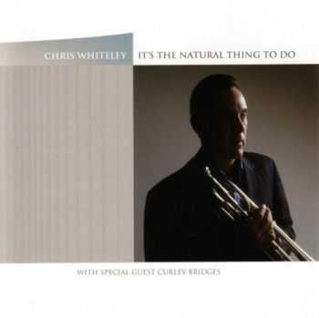 Chris Whiteley - It's the Natural Thing to Do 2005