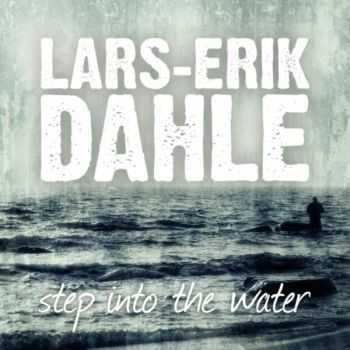 Lars-Erik Dahle - Step Into The Water (2013)