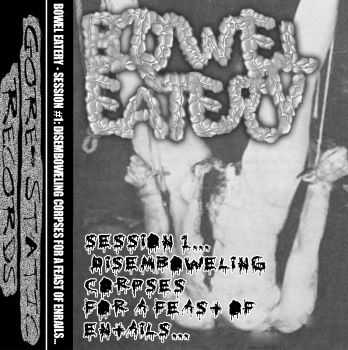 Bowel Eatery - Session #1...Disemboweling Corpses For A Feast Of Entrails (2013)