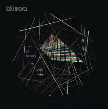 Laki Mera - Turn All Memory To White Noise (2013)