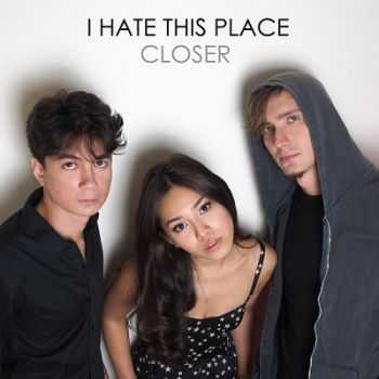 I Hate This Place - Closer (2013)