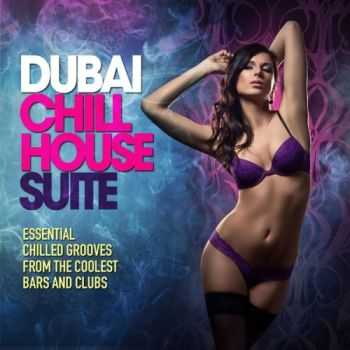 VA - Dubai Chill House Suite (Essential Chilled Grooves from the Coolest Bars & Clubs)(2013)