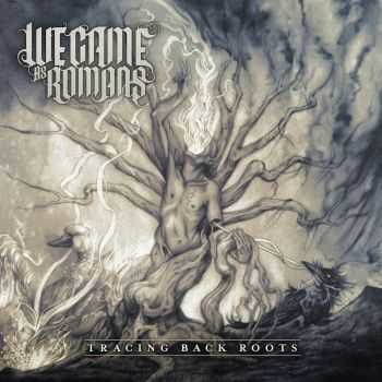 We Came As Romans - Tracing Back Roots (Deluxe Edition) (2013)