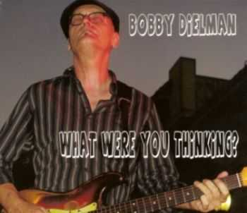 Bobby Dielman - What Were You Thinking? 2013