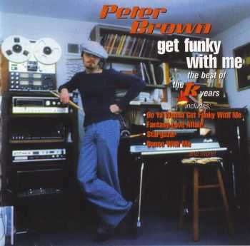 Peter Brown - Get Funky With Me: The Best Of TK Years (2004) HQ