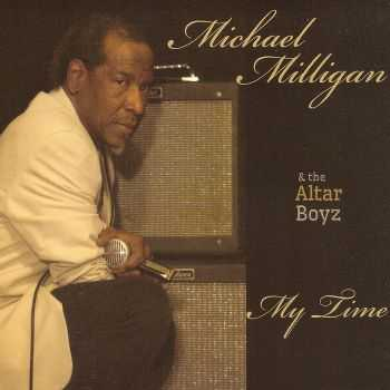 Michael Milligan & the Altar Boyz - My Time (2013) HQ