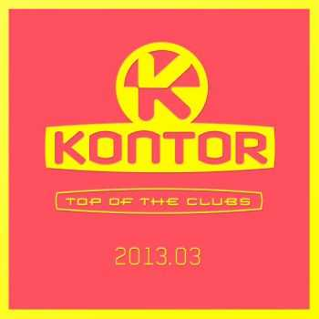 VA - Kontor Top of the Clubs 2013.03 (2013)