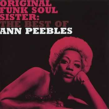 Ann Peebles - Original Funk Soul Sister: The Best of Ann Peebles (2006) FLAC