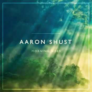 Aaron Shust - Morning Rises (2013)