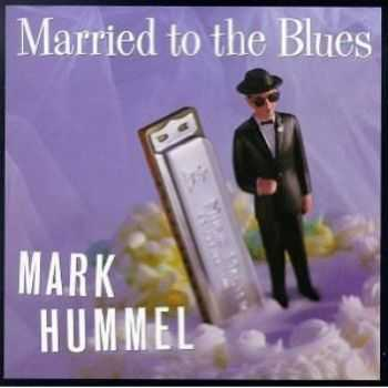 Mark Hummel - Married to the Blues 1996
