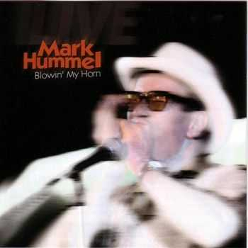 Mark Hummel - Blowin' My Horn 2004