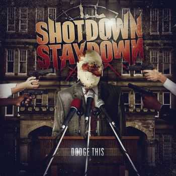 Shot Down Stay Down – Dodge This (2013)