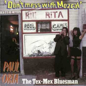 Paul Orta - Don't Mess With Mezcal 1987
