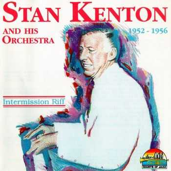 Stan Kenton And His Orchestra - Intermission Riff: 1952-1956 (1996) FLAC