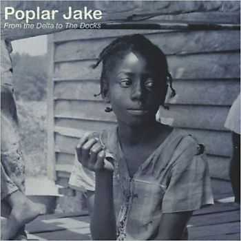 Poplar Jake - From The Delta To The Docks 2013