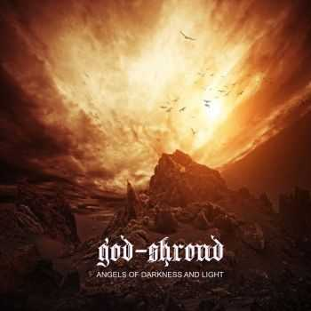 God-Shroud – Angels Of Darkness And Light (2013)