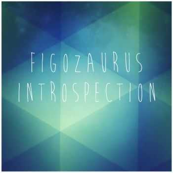 f1gozaurus - Introspection (2013)