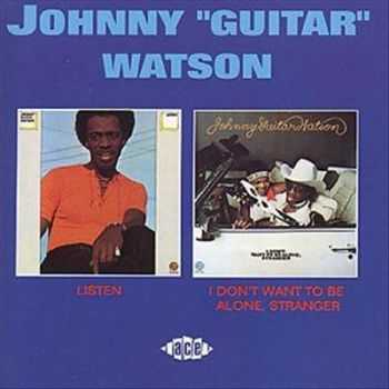 "Johnny ""Guitar"" Watson - Listen `73 / I Don't Want To Be Alone, Stranger `75"