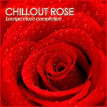 VA - Chillout Rose (Lounge Music Compilation) (2013)