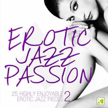 VA - Erotic Jazz Passion, Vol. 2 (25 Highly Enjoyable Erotic Jazz Pieces) (2013)