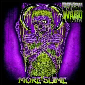 Psych Ward - More Slime (2013)