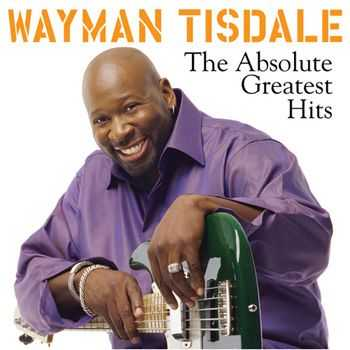 Wayman Tisdale - The Absolute Greatest Hits (2013)