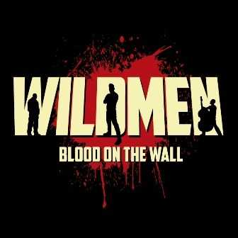 Wildmen - Blood On The Wall (2013)